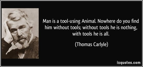 977506214-quote-man-is-a-tool-using-animal-nowhere-do-you-find-him-without-tools-without-tools-he-is-nothing-thomas-carlyle-339886
