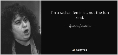 quote-i-m-a-radical-feminist-not-the-fun-kind-andrea-dworkin-71-26-77